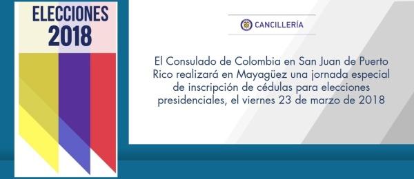 El Consulado de Colombia en San Juan de Puerto Rico realizará en Mayagüez una jornada especial de inscripción de cédulas para elecciones presidenciales, el viernes 23 de marzo de 2018