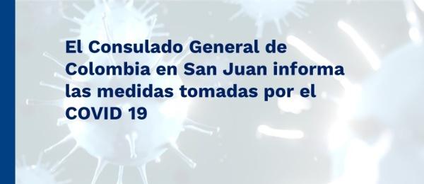 El Consulado General de Colombia en San Juan informa las medidas tomadas por el COVID