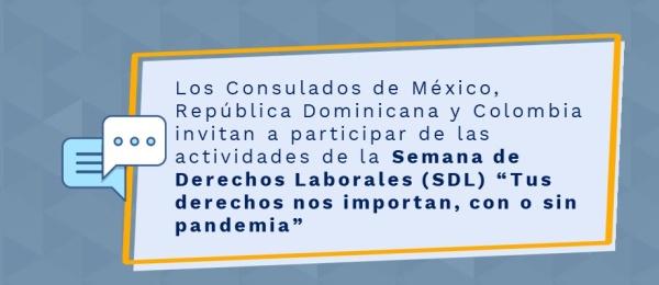 """Los Consulados de Colombia, México y República Dominicana invitan a participar de las actividades de la Semana de Derechos Laborales (SDL) """"Tus derechos nos importan"""""""